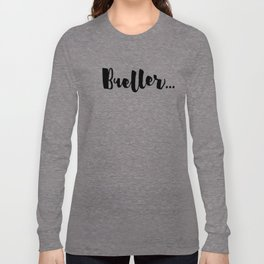 Bueller... Long Sleeve T-shirt