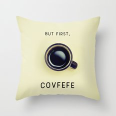 But First, Covfefe Throw Pillow