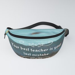 Your best teacher is your last mistake Fanny Pack