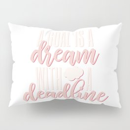 A goal is a dream with a deadline // Napoleon Hill Pillow Sham