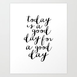 Printable Art,Today Is A Good Day For A Good Day, Motivational Quote,Office Decor,Happy,Inspired Art Print