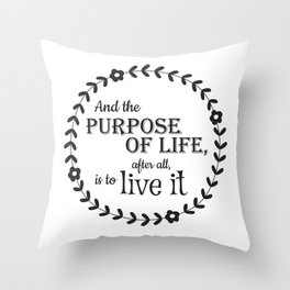 The Purpose of Life Throw Pillow