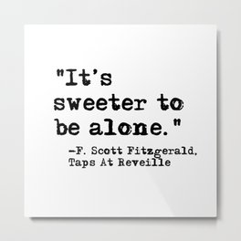 It's sweeter to be alone - Fitzgerald quote Metal Print