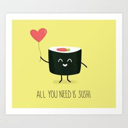 All you need is sushi Art Print