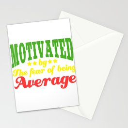 """Do you believe you're above average? """"Motivated by the Fear of being Average"""" T-shirt Design for you Stationery Cards"""