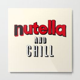 Nutella and Chill Metal Print