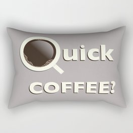 Quick Coffee? Rectangular Pillow
