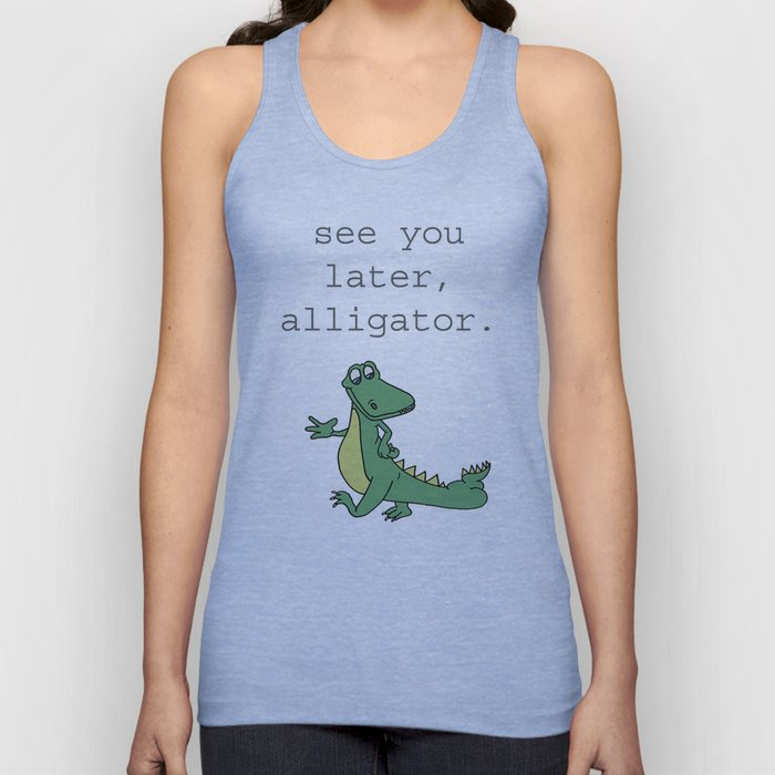 See you later, Alligator!  Unisex Tank Top