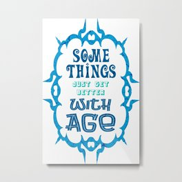 Some Things Just Get Better With Age Metal Print