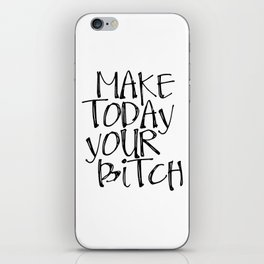 Make Today Your Bitch iPhone Skin