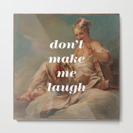 Don't Make Me Laugh Metal Print