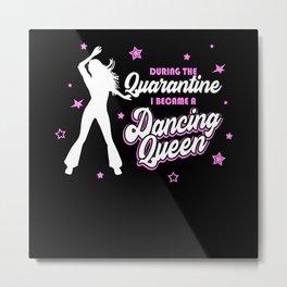 Quarantine Dancing Home funny Dancer Queen Women Metal Print