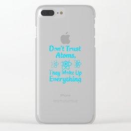 don't trust atoms they make everything up Clear iPhone Case