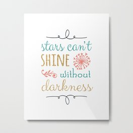 stars can't shine without darkness Metal Print