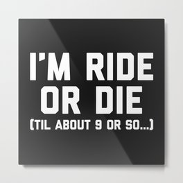 Ride Or Die Funny Saying Metal Print