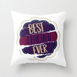 Best Teacher Ever Throw Pillow