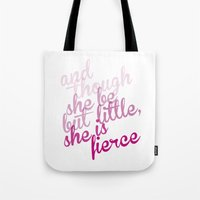 though she be but little Tote Bags featuring And though she be but little she is fierce by Girl Friday Paper