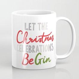 LET THE CHRISTMAS CELEBRATIONS BE GIN Coffee Mug