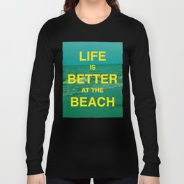 Life is better at the Beach.  Long Sleeve T-shirt