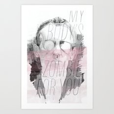 MY BODY'S A ZOMBIE FOR YOU Art Print
