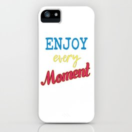 Cool & Awesome Typography Tee Design with inpirational quote that can motivate us ENJOY EVERY MOMENT iPhone Case