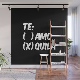 Tequila or Love - Te Amo or Quila (Black & White) Wall Mural