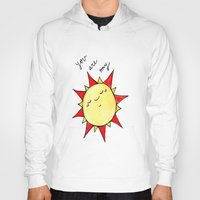 you are my sunshine Hoodies featuring Sunshine  by BriannaCamp