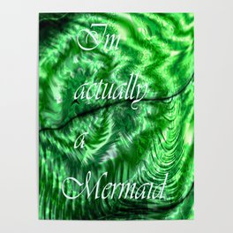 I´m Actually A Mermaid - Green Poster