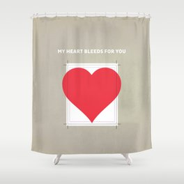 My Heart bleeds for you Shower Curtain