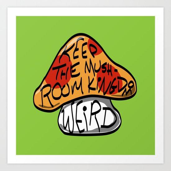Keep The Mushroom Kingdom Weird Art Print