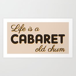 Life Is A Cabaret, Old Chum! Art Print