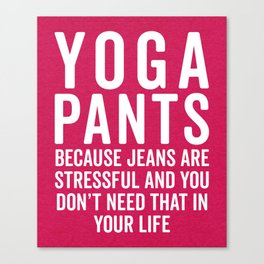 Yoga Pants Stressful Funny Quote Canvas Print