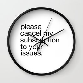 Please Cancel My Subscription To Your Issues Wall Clock