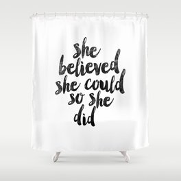 She Believed She Could So She Did black and white typography poster design bedroom wall home decor Shower Curtain