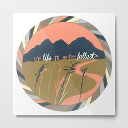 Live Life To The Fullest Metal Print