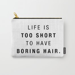 Life is too short to have boring hair Carry-All Pouch