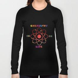 No Chemistry, No Life. Long Sleeve T-shirt