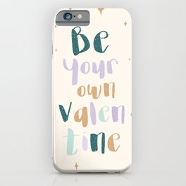 Be your own valentine iPhone Case