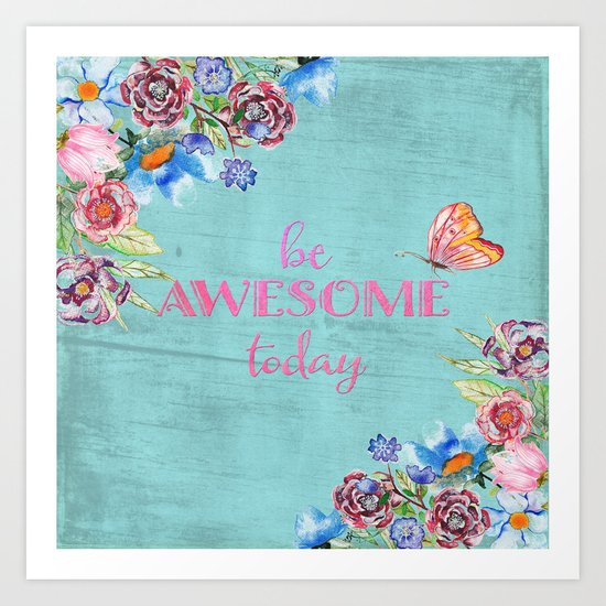 Be awesome today - Roses Flowers and Typography on aqua #Society6 Art Print
