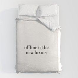 Offline is the new Luxury Duvet Cover