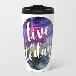 Live for Today Galaxy Typography Watercolor Quote Travel Mug
