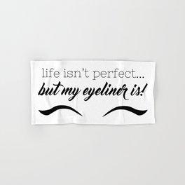 Life Isn't Perfect... But My Eyeliner Is! Hand & Bath Towel