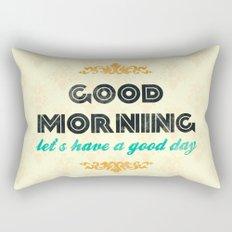Good Morning, let's have a good day - Motivational print Rectangular Pillow