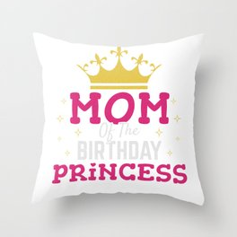Mom of the Birthday Princess Gift Girl Mommy Daughter Party Throw Pillow