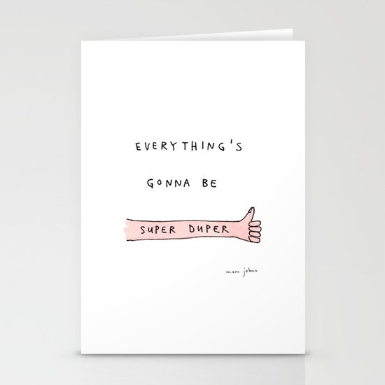 everything's gonna be super duper Stationery Cards