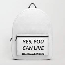 Yes, You Can Live Without Cheese - Funny Vegan Quotes Backpack
