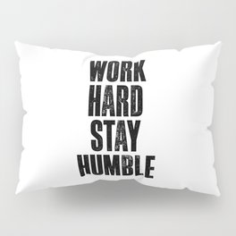 Work Hard Stay Humble black and white typography poster black-white design home decor bedroom wall Pillow Sham