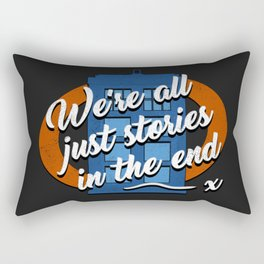We're all just stories in the end... Rectangular Pillow
