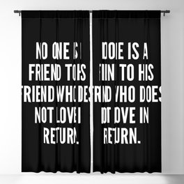 No one is a friend to his friend who does not love in return Blackout Curtain