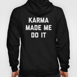 Karma Made Me Do It Funny Quote Hoody